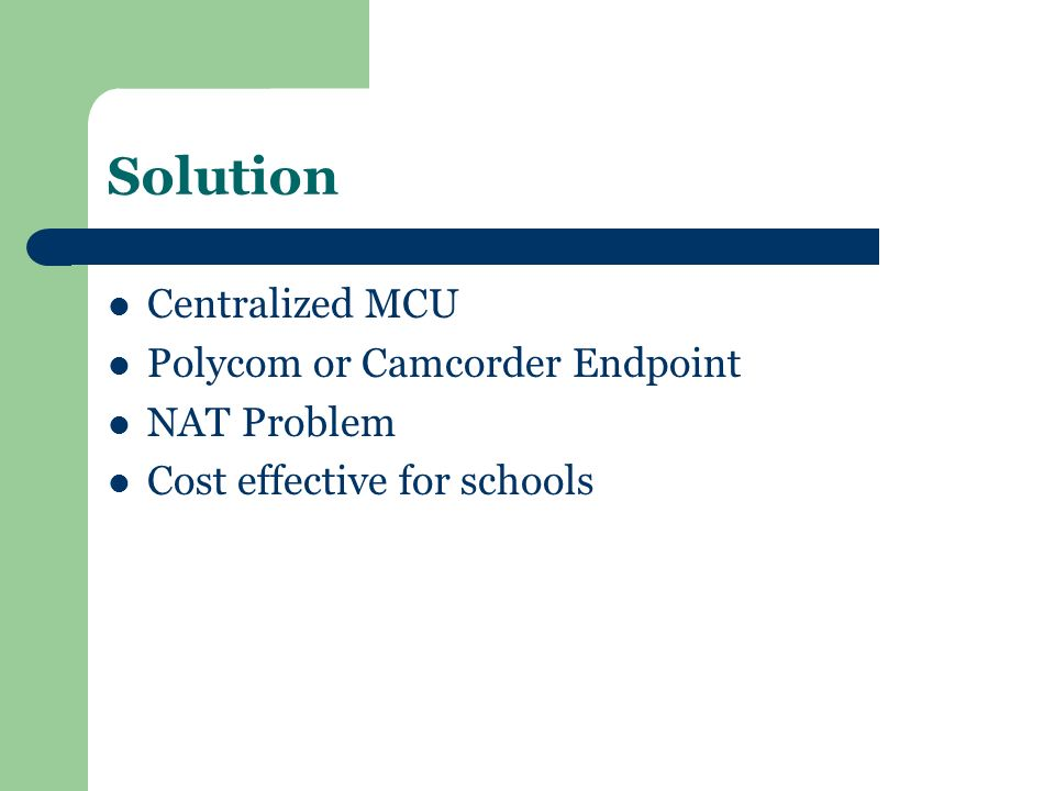 Solution Centralized MCU Polycom or Camcorder Endpoint NAT Problem Cost effective for schools