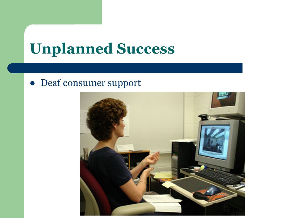 Unplanned Success Deaf consumer support