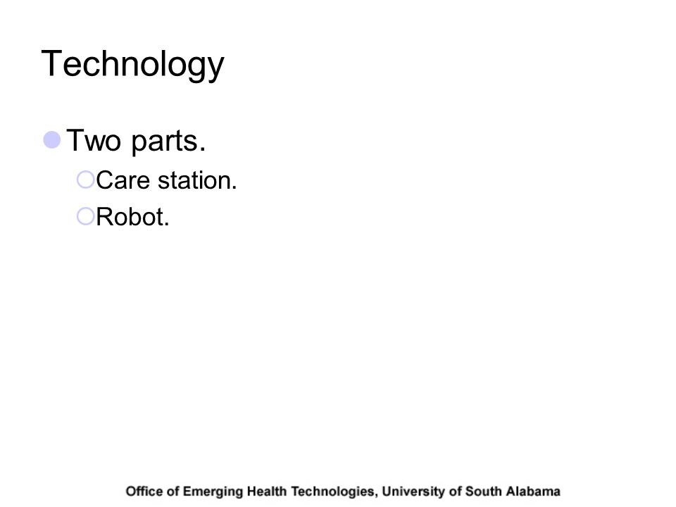 Technology Two parts. Care station. Robot.
