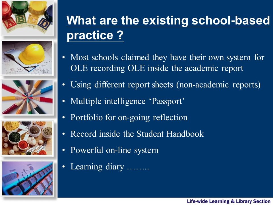What are the existing school-based practice ? Most schools claimed they have their own system for OLE recording OLE inside the academic report Using d