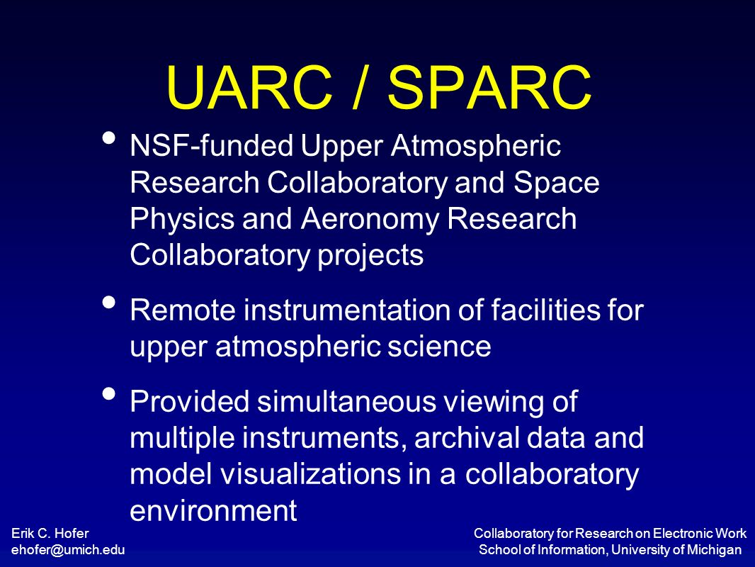 Erik C. Hofer ehofer@umich.edu Collaboratory for Research on Electronic Work School of Information, University of Michigan UARC / SPARC NSF-funded Upp