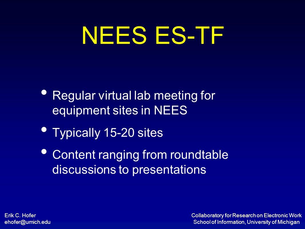 Erik C. Hofer ehofer@umich.edu Collaboratory for Research on Electronic Work School of Information, University of Michigan Regular virtual lab meeting