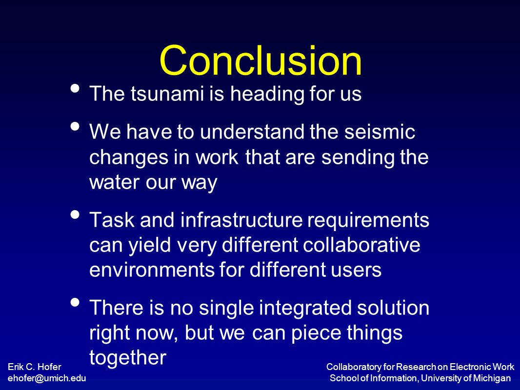 Erik C. Hofer ehofer@umich.edu Collaboratory for Research on Electronic Work School of Information, University of Michigan Conclusion The tsunami is h