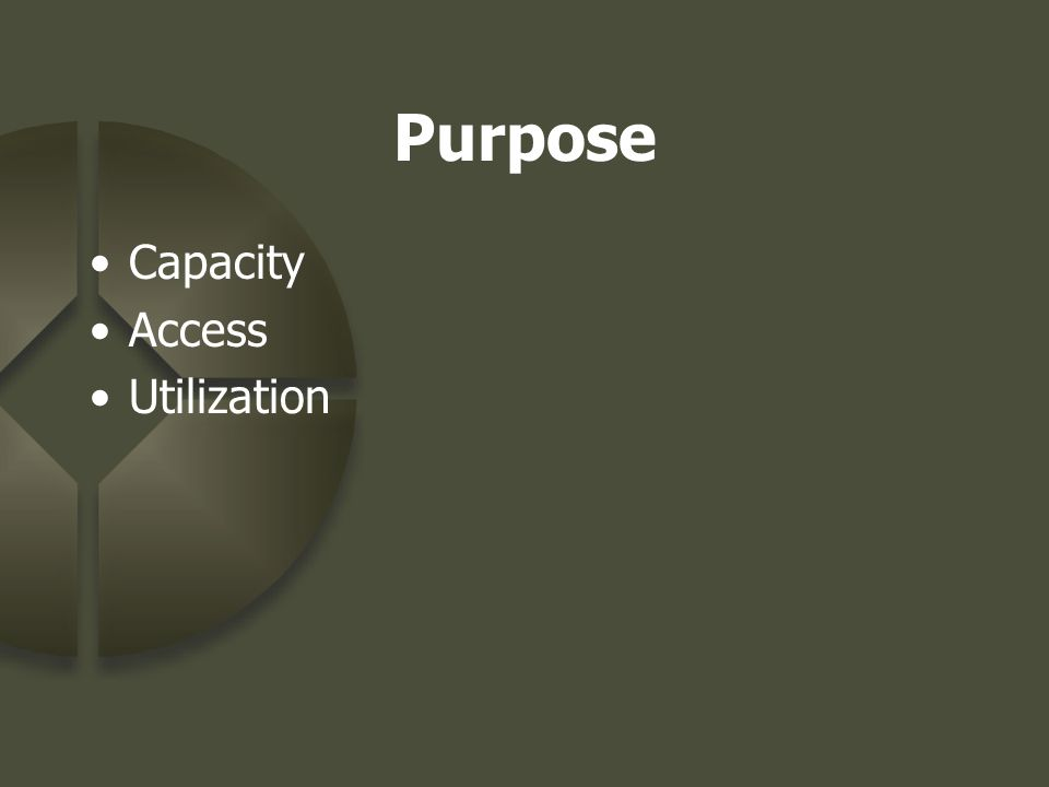 Purpose Capacity Access Utilization