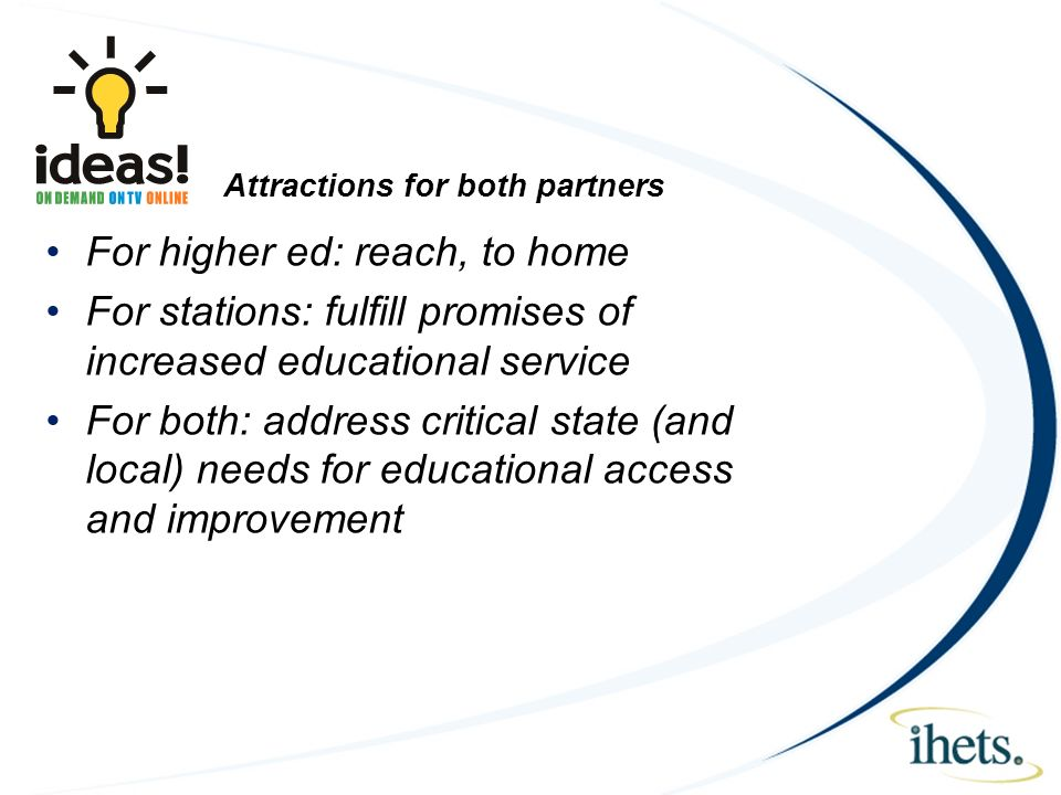 Attractions for both partners For higher ed: reach, to home For stations: fulfill promises of increased educational service For both: address critical