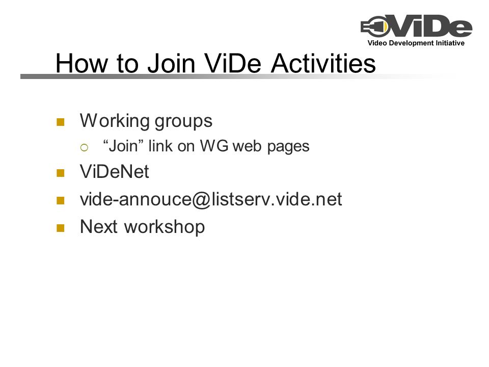 How to Join ViDe Activities Working groups Join link on WG web pages ViDeNet Next workshop