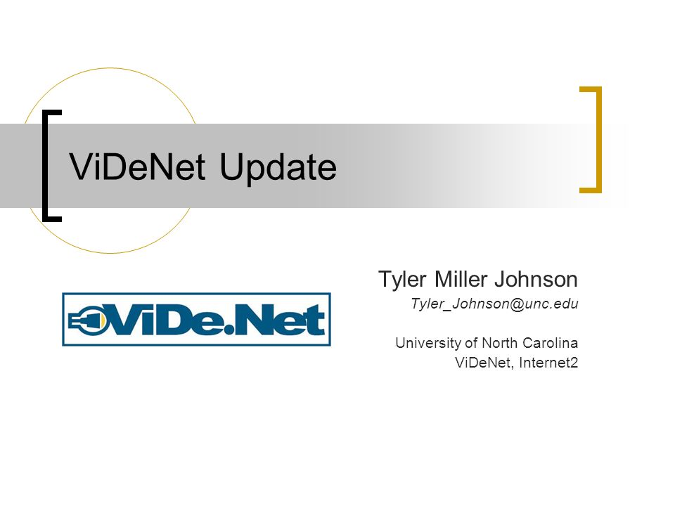 ViDeNet Update Tyler Miller Johnson Tyler_Johnson@unc.edu University of North Carolina ViDeNet, Internet2