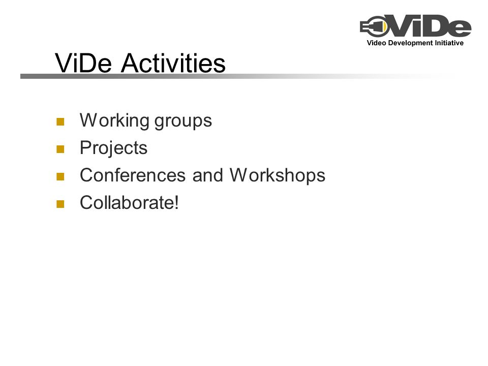 ViDe Activities Working groups Projects Conferences and Workshops Collaborate!