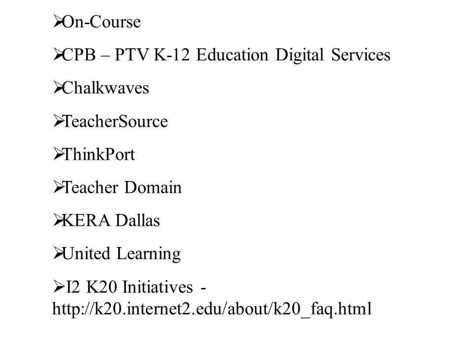 On-Course CPB – PTV K-12 Education Digital Services Chalkwaves TeacherSource ThinkPort Teacher Domain KERA Dallas United Learning I2 K20 Initiatives - http://k20.internet2.edu/about/k20_faq.html