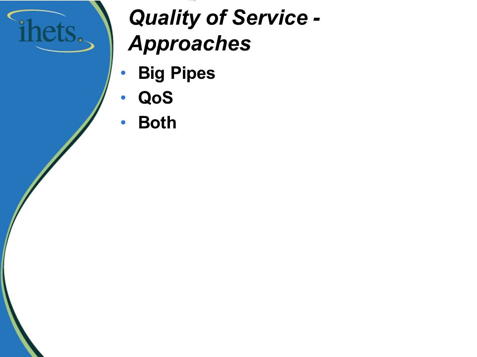 Quality of Service - Approaches Big Pipes QoS Both