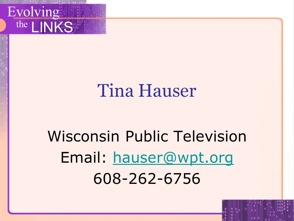 Evolving the LINKS Tina Hauser Wisconsin Public Television