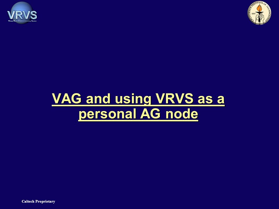 Caltech Proprietary VAG and using VRVS as a personal AG node