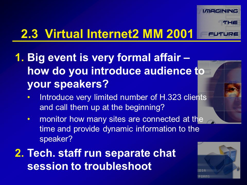 2.3 Virtual Internet2 MM 2001 1.Big event is very formal affair – how do you introduce audience to your speakers.