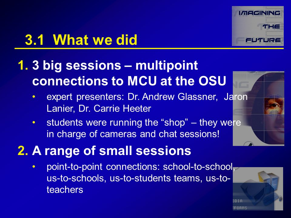 3.1 What we did 1.3 big sessions – multipoint connections to MCU at the OSU expert presenters: Dr.
