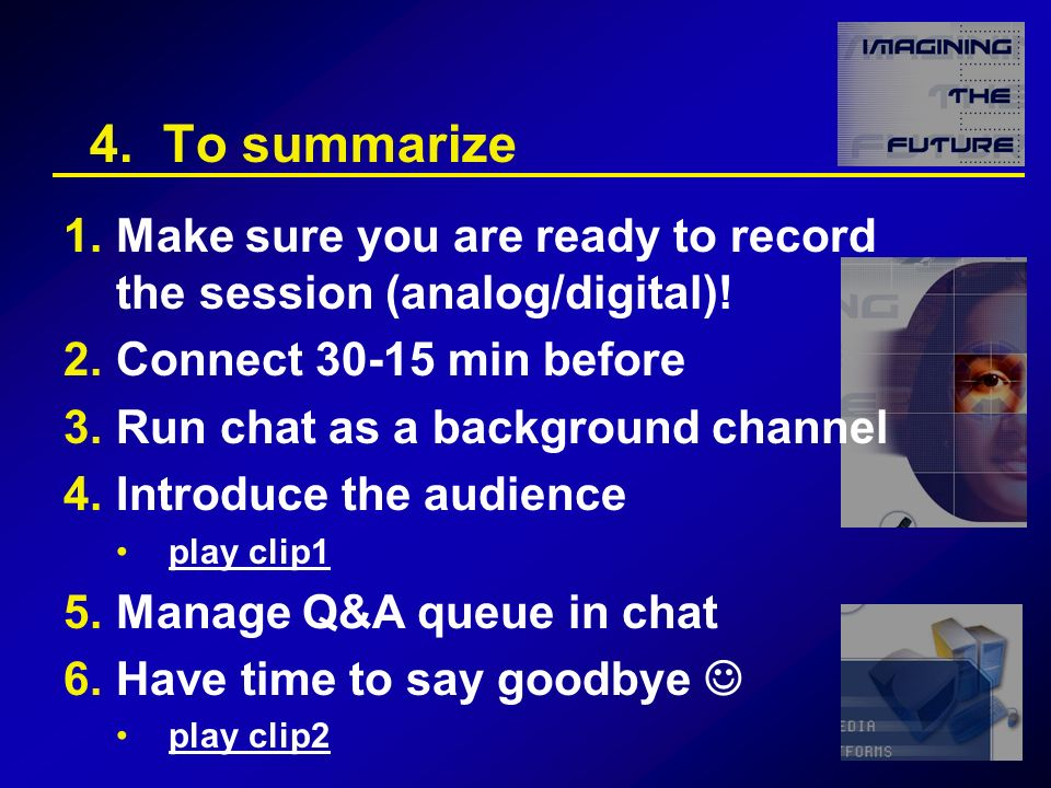 4. To summarize 1.Make sure you are ready to record the session (analog/digital).