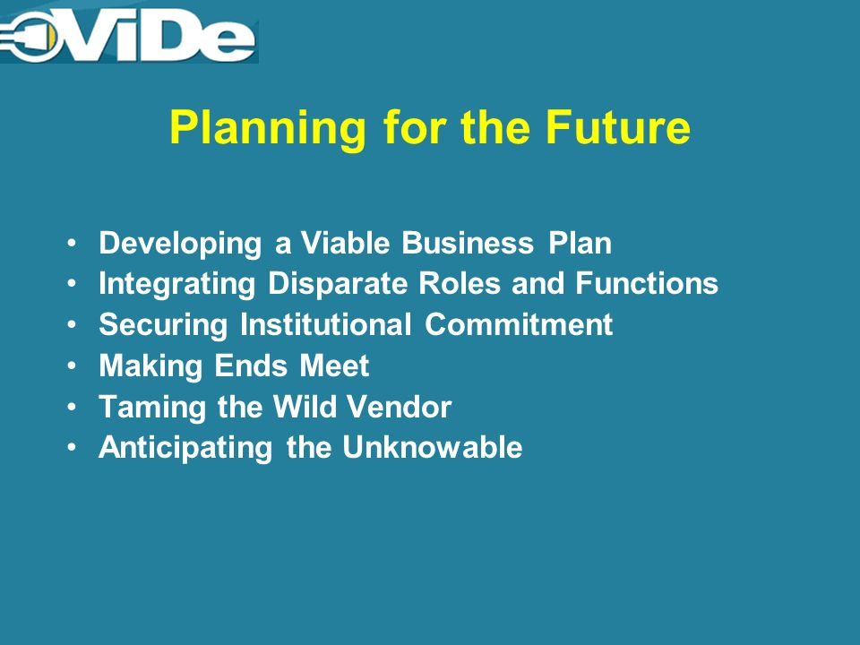 Planning for the Future Developing a Viable Business Plan Integrating Disparate Roles and Functions Securing Institutional Commitment Making Ends Meet Taming the Wild Vendor Anticipating the Unknowable