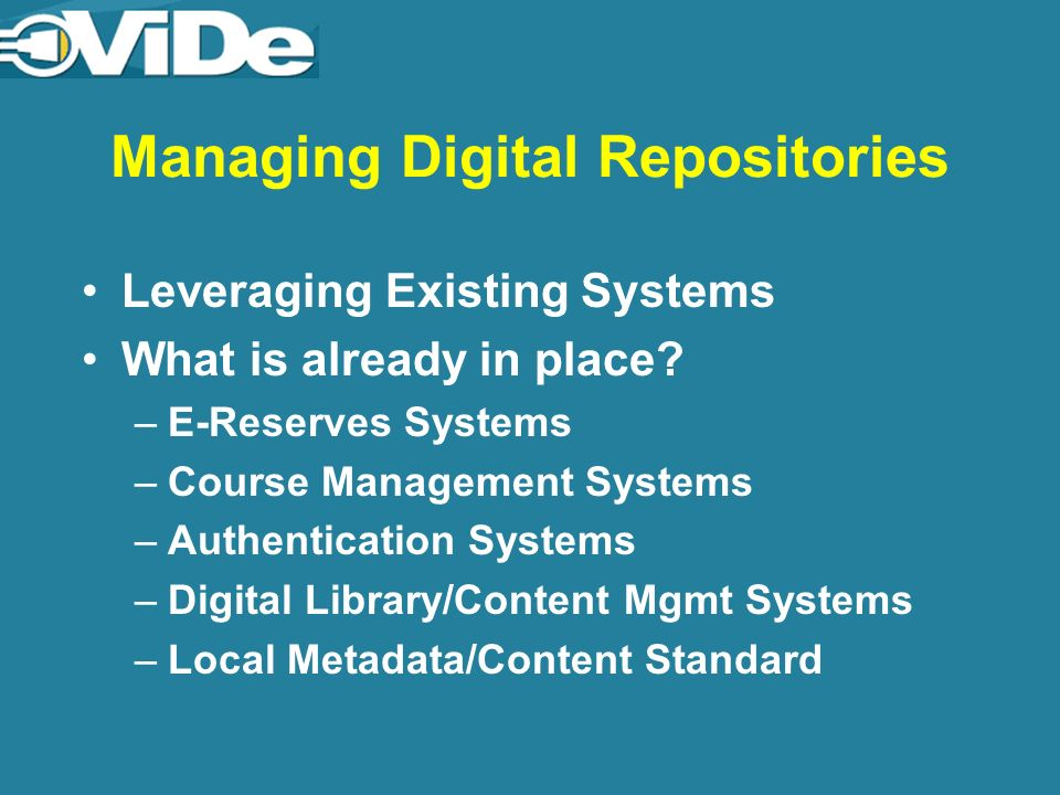 Managing Digital Repositories Leveraging Existing Systems What is already in place.