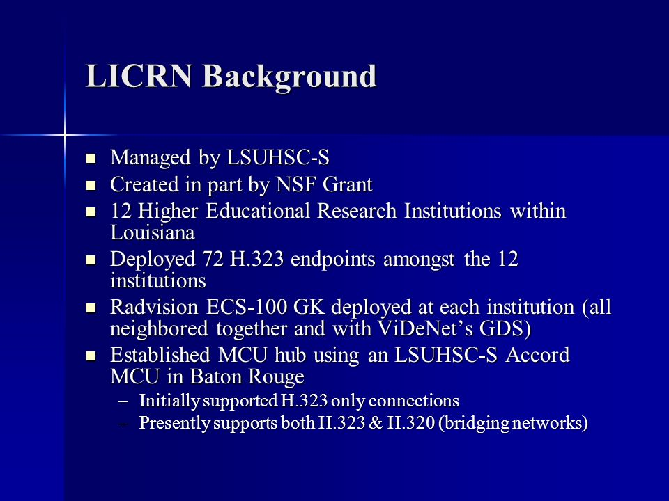 LICRN Background Managed by LSUHSC-S Managed by LSUHSC-S Created in part by NSF Grant Created in part by NSF Grant 12 Higher Educational Research Inst