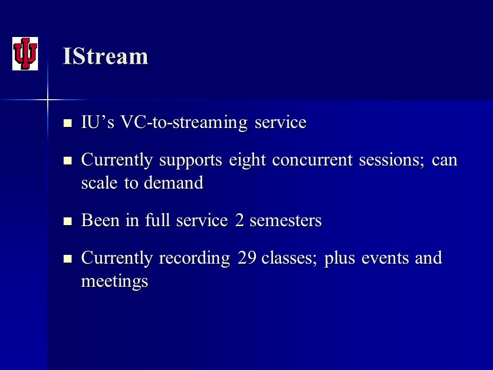 IStream IUs VC-to-streaming service IUs VC-to-streaming service Currently supports eight concurrent sessions; can scale to demand Currently supports e