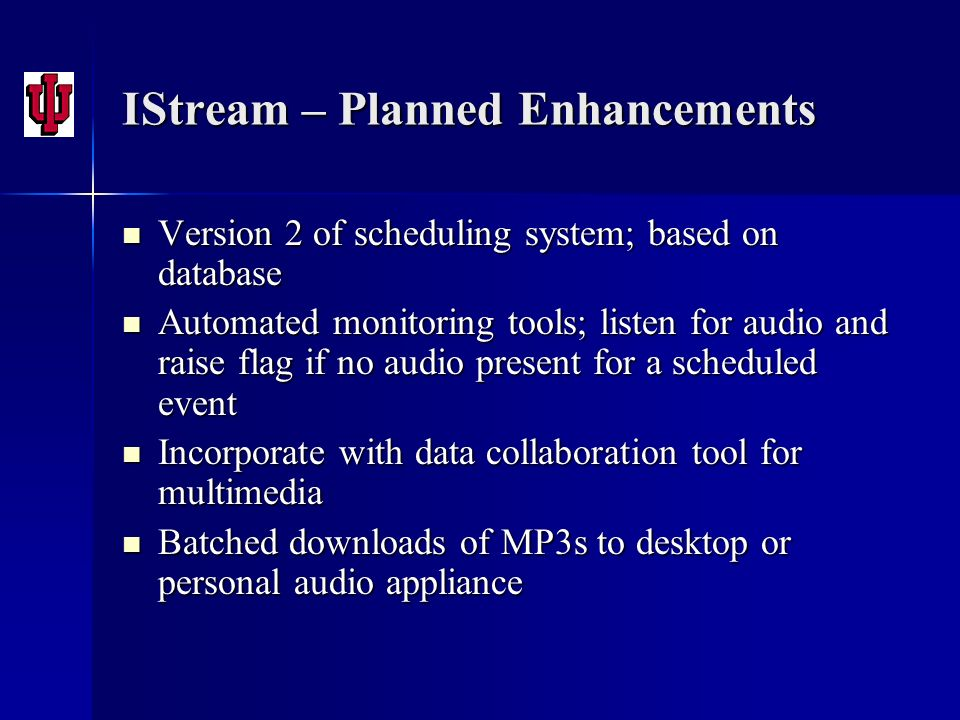 IStream – Planned Enhancements Version 2 of scheduling system; based on database Version 2 of scheduling system; based on database Automated monitorin