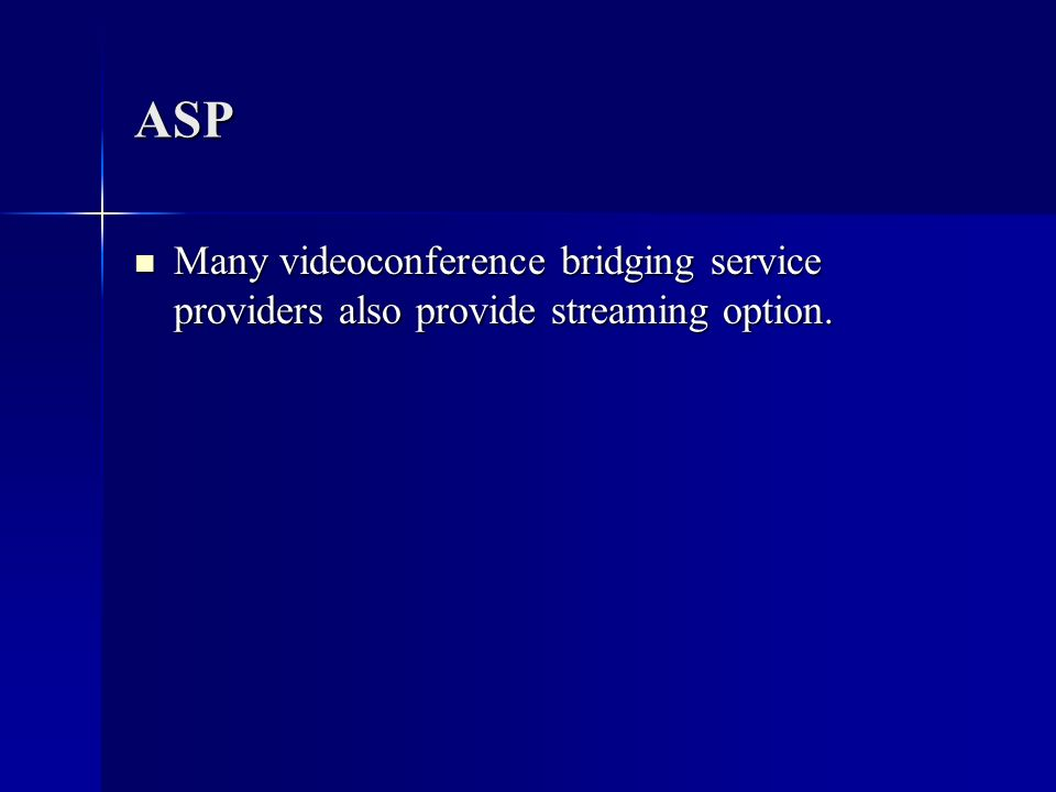 ASP Many videoconference bridging service providers also provide streaming option. Many videoconference bridging service providers also provide stream