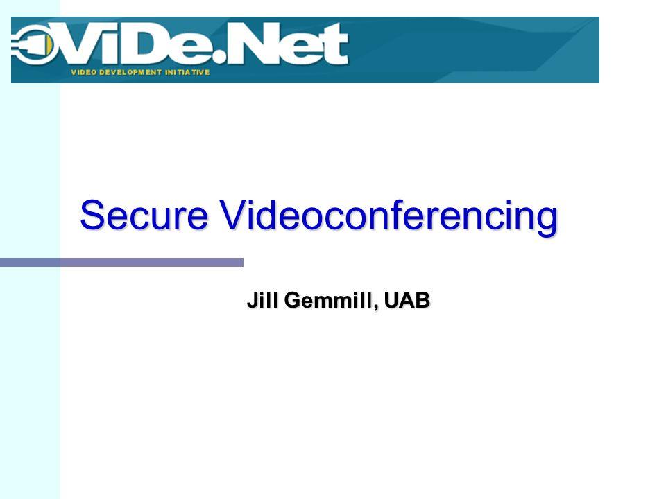 Secure Videoconferencing Jill Gemmill, UAB