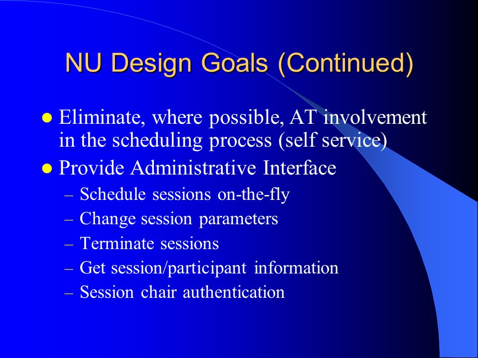 NU Design Goals (Continued) Eliminate, where possible, AT involvement in the scheduling process (self service) Provide Administrative Interface – Sche
