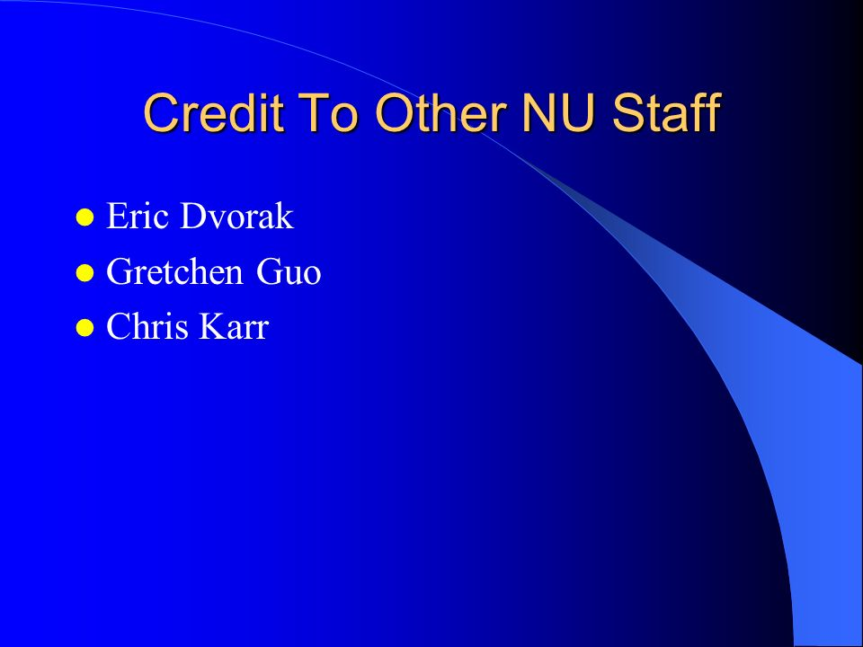 Credit To Other NU Staff Eric Dvorak Gretchen Guo Chris Karr