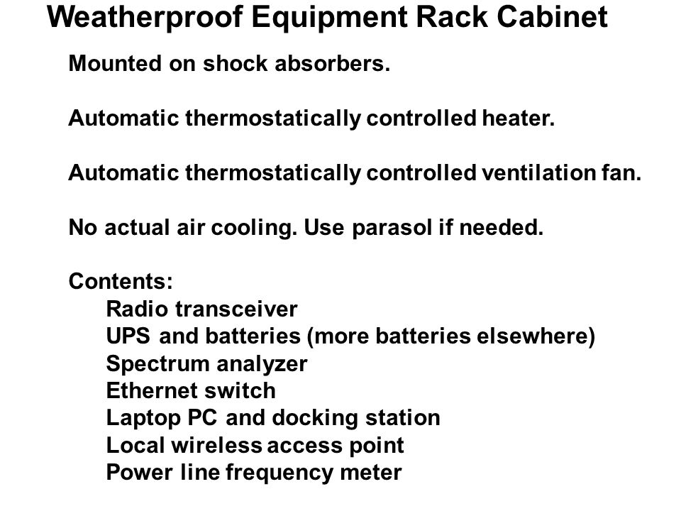 Weatherproof Equipment Rack Cabinet Mounted on shock absorbers. Automatic thermostatically controlled heater. Automatic thermostatically controlled ve