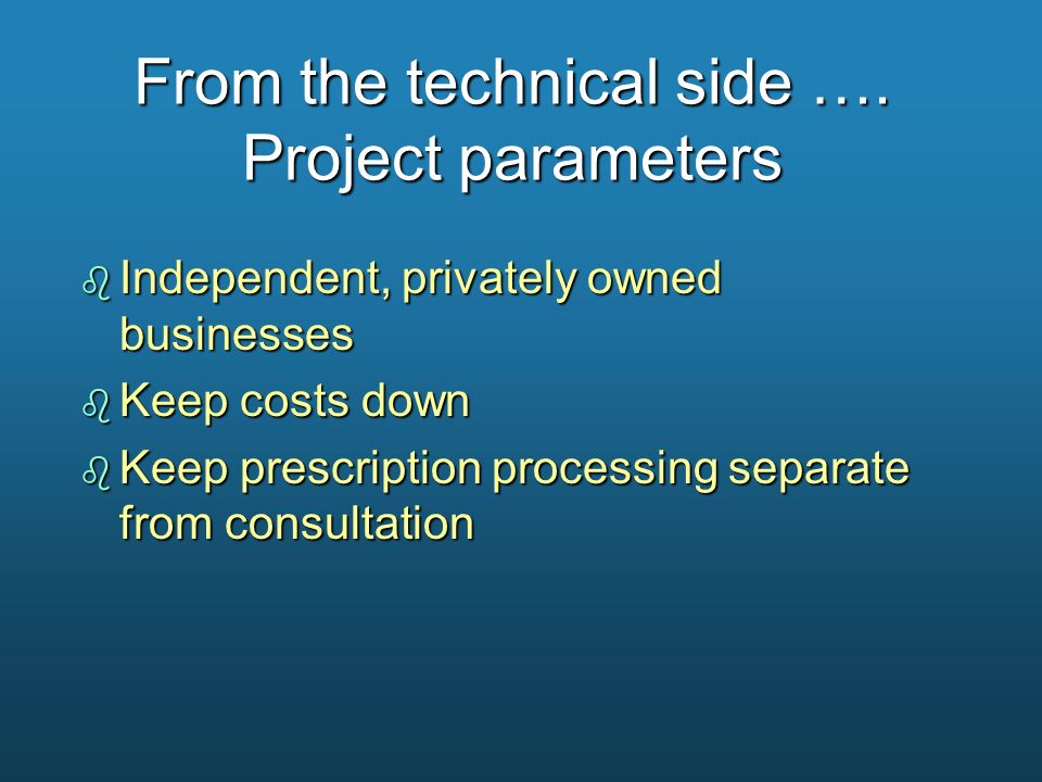 From the technical side …. Project parameters b Independent, privately owned businesses b Keep costs down b Keep prescription processing separate from