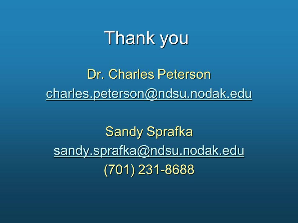 Thank you Dr. Charles Peterson charles.peterson@ndsu.nodak.edu Sandy Sprafka sandy.sprafka@ndsu.nodak.edu (701) 231-8688