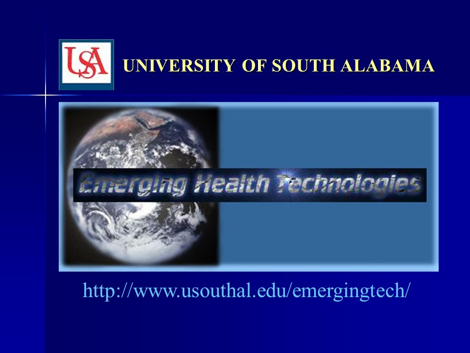 UNIVERSITY OF SOUTH ALABAMA http://www.usouthal.edu/emergingtech/