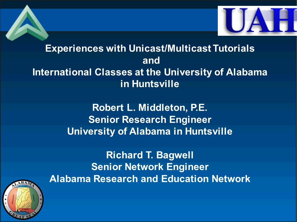 Experiences with Unicast/Multicast Tutorials and International Classes at the University of Alabama in Huntsville Robert L.