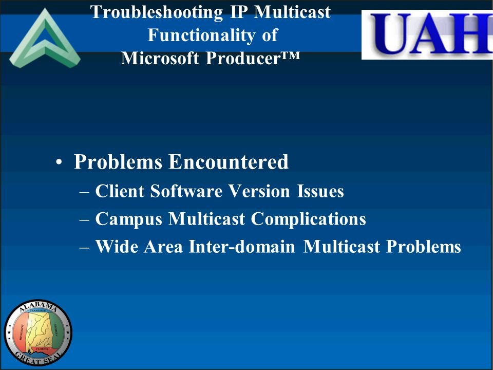 Troubleshooting IP Multicast Functionality of Microsoft Producer Problems Encountered –Client Software Version Issues –Campus Multicast Complications –Wide Area Inter-domain Multicast Problems