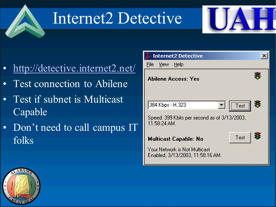 Internet2 Detective http://detective.internet2.net/ Test connection to Abilene Test if subnet is Multicast Capable Dont need to call campus IT folks