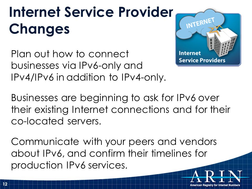 Plan out how to connect businesses via IPv6-only and IPv4/IPv6 in addition to IPv4-only.