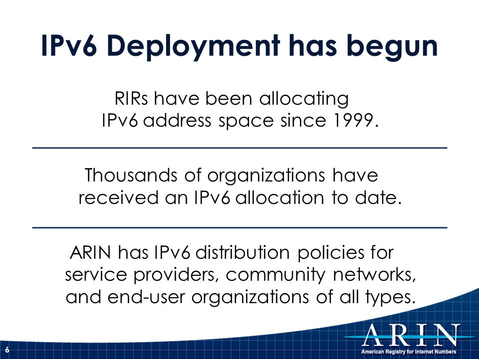 RIRs have been allocating IPv6 address space since 1999. Thousands of organizations have received an IPv6 allocation to date. ARIN has IPv6 distributi