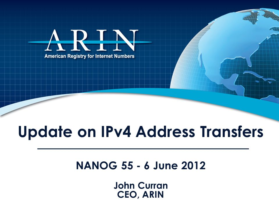 Update on IPv4 Address Transfers NANOG June 2012 John Curran CEO, ARIN
