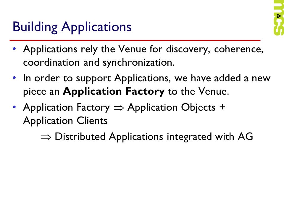 Building Applications Applications rely the Venue for discovery, coherence, coordination and synchronization.