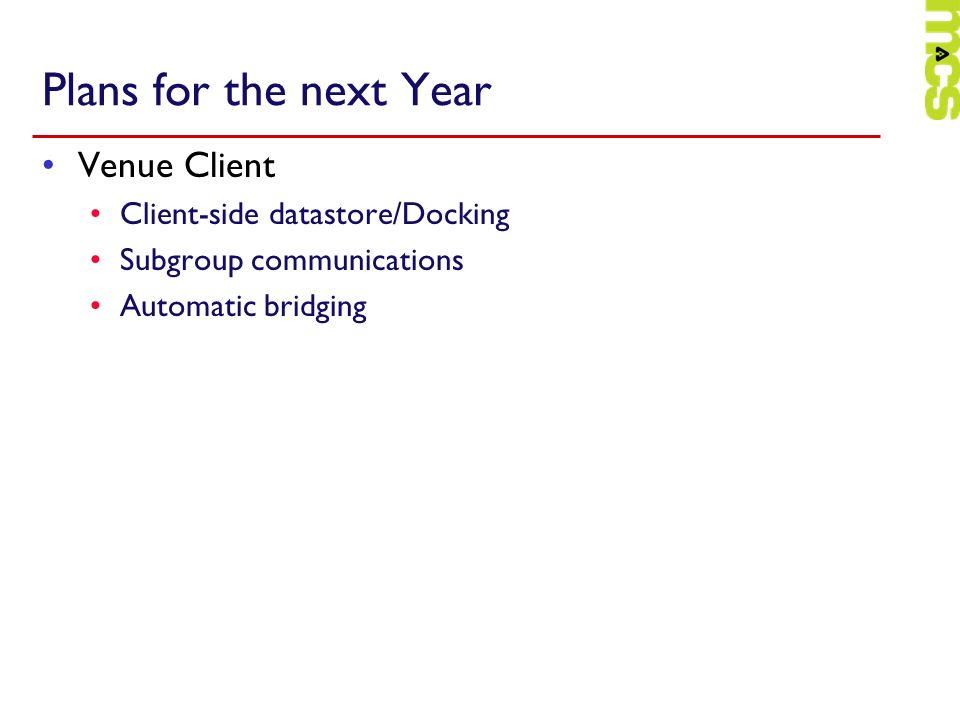 Plans for the next Year Venue Client Client-side datastore/Docking Subgroup communications Automatic bridging