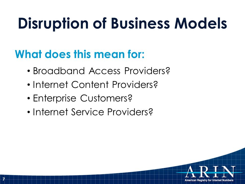 Disruption of Business Models What does this mean for: Broadband Access Providers.