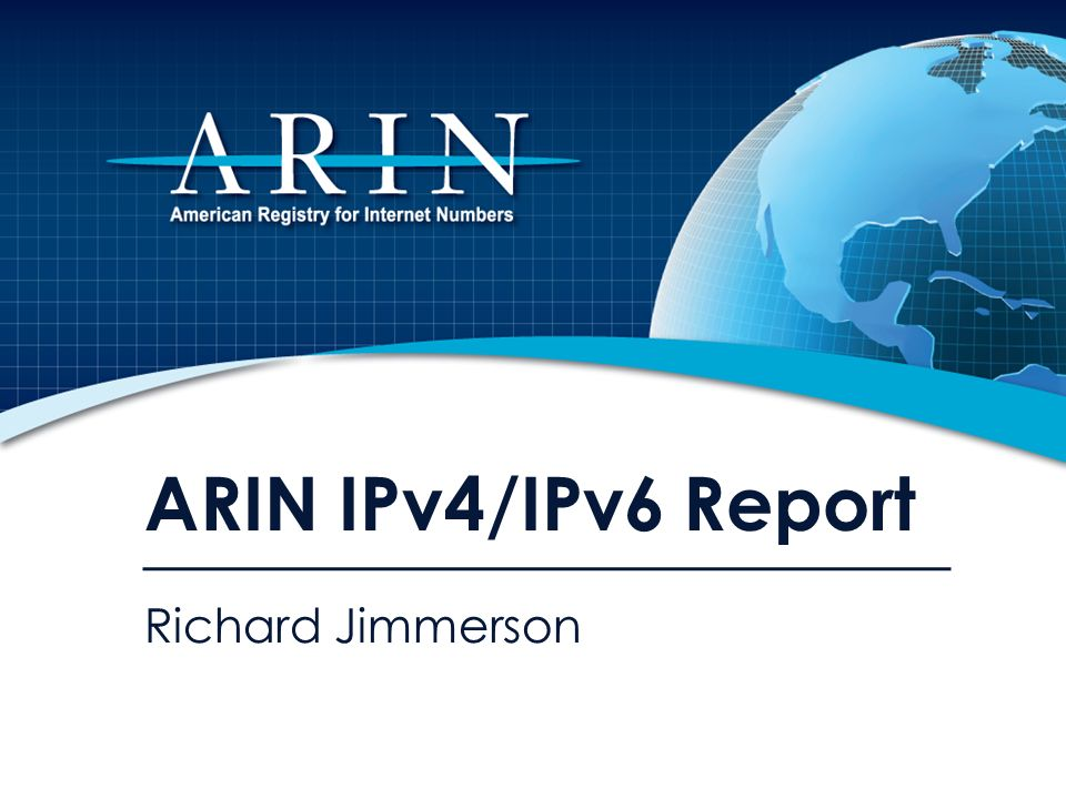 ARIN IPv4/IPv6 Report Richard Jimmerson