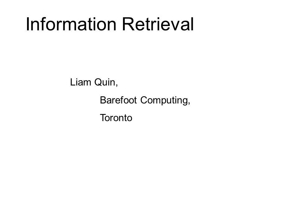 Information Retrieval Liam Quin, Barefoot Computing, Toronto