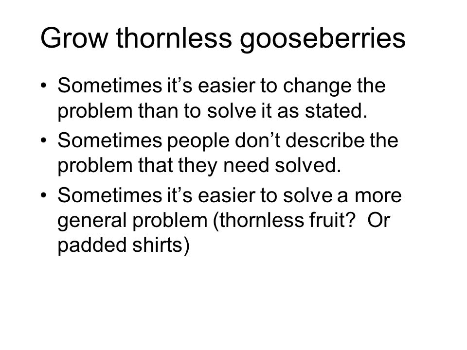 Grow thornless gooseberries Sometimes its easier to change the problem than to solve it as stated.