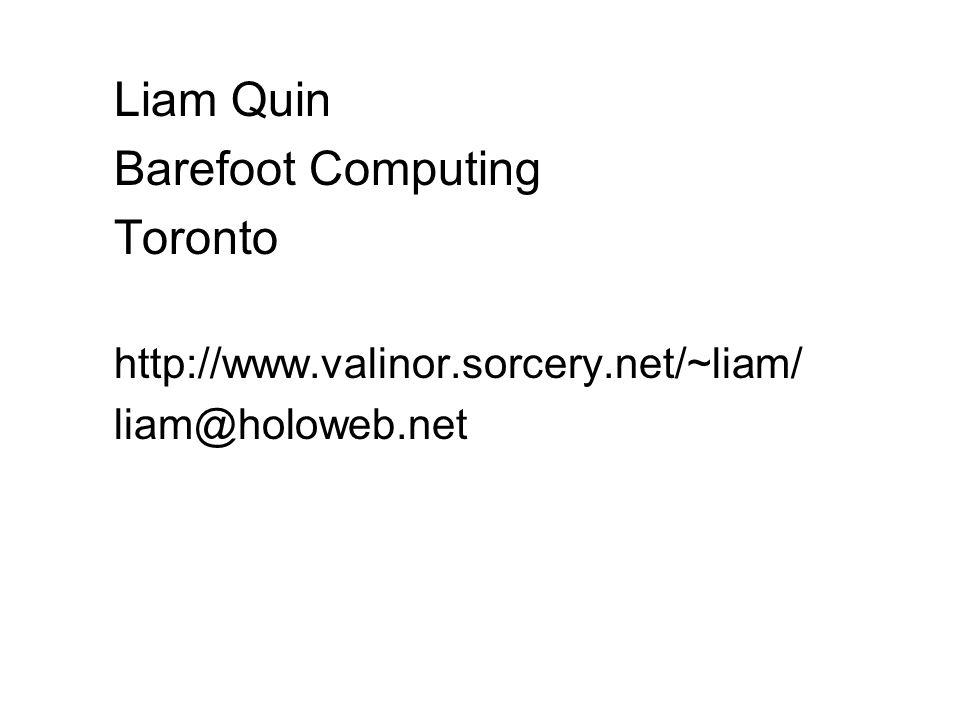 Liam Quin Barefoot Computing Toronto http://www.valinor.sorcery.net/~liam/ liam@holoweb.net
