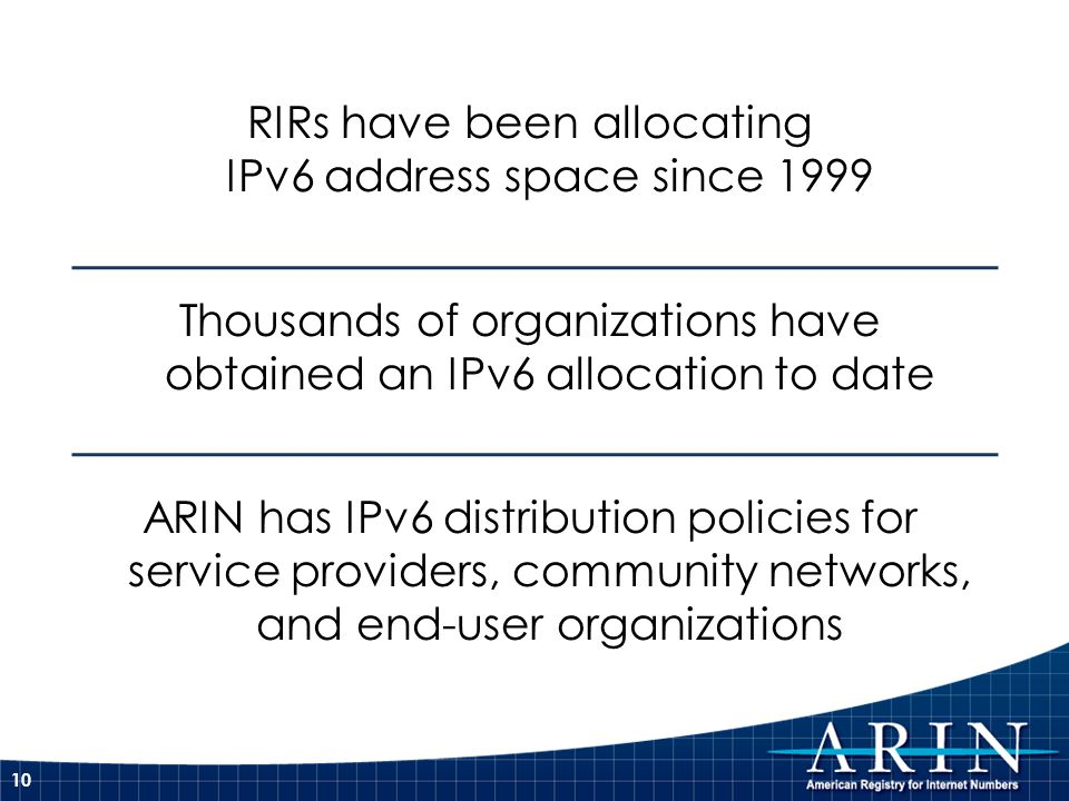 RIRs have been allocating IPv6 address space since 1999 Thousands of organizations have obtained an IPv6 allocation to date ARIN has IPv6 distribution