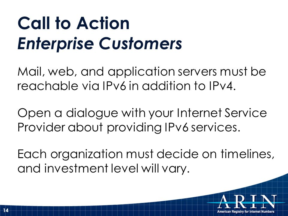 Call to Action Enterprise Customers Mail, web, and application servers must be reachable via IPv6 in addition to IPv4. Open a dialogue with your Inter