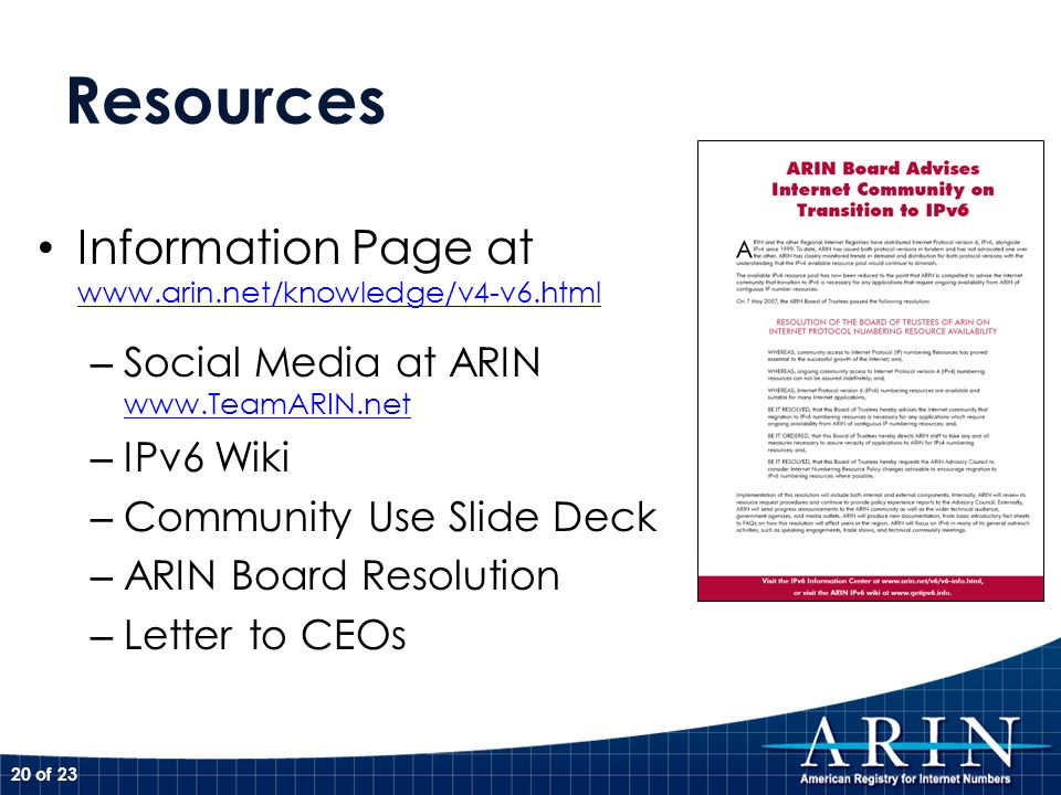 Resources Information Page at www.arin.net/knowledge/v4-v6.html www.arin.net/knowledge/v4-v6.html – Social Media at ARIN www.TeamARIN.net www.TeamARIN