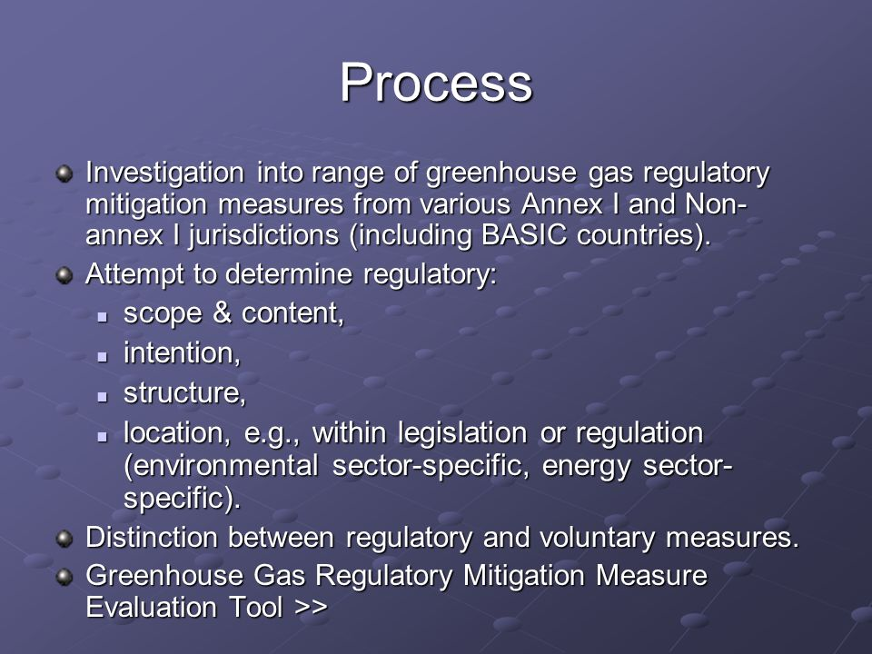 Process Investigation into range of greenhouse gas regulatory mitigation measures from various Annex I and Non- annex I jurisdictions (including BASIC countries).