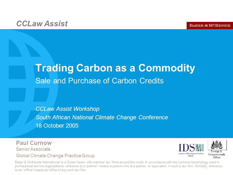 CCLaw Assist ©2005 Baker & McKenzie 12 Key legal issues Defining the commodity CERs delivered into a registry account.